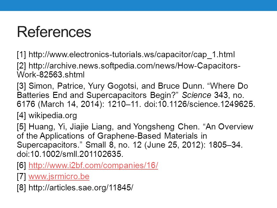 References [1] http://www.electronics-tutorials.ws/capacitor/cap_1.html. [2] http://archive.news.softpedia.com/news/How-Capacitors-Work-82563.shtml.